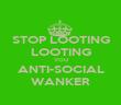 STOP LOOTING LOOTING YOU ANTI-SOCIAL WANKER - Personalised Poster large