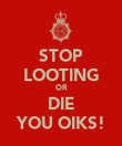 STOP LOOTING OR DIE YOU OIKS! - Personalised Poster large