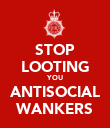 STOP LOOTING YOU ANTISOCIAL WANKERS - Personalised Poster large