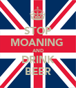 STOP MOANING  AND DRINK BEER - Personalised Poster large