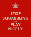 STOP SQUABBLING and PLAY NICELY - Personalised Poster large