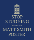 STOP STUDYING STARE AT MATT SMITH POSTER - Personalised Poster large
