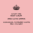 STOP THE  KEEP CALM  AND LOVE EMMA LOLOLOL <3 HEART LOVE NO. ITS GAY - Personalised Poster large