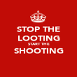 STOP THE LOOTING START THE SHOOTING  - Personalised Poster large