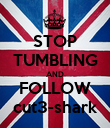STOP TUMBLING AND FOLLOW cut3-shark - Personalised Poster large