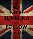 STOP TUMBLING AND FOLLOW supsttef - Personalised Poster large