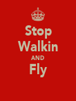 Stop Walkin AND Fly  - Personalised Poster large
