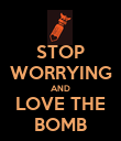 STOP WORRYING AND LOVE THE BOMB - Personalised Poster large