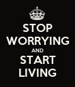 STOP WORRYING AND START LIVING - Personalised Poster large
