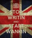 STOP WRITIN AND START WANKIN - Personalised Poster large