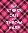 STRESS OUT AND THROW VASE - Personalised Poster large