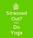 Stressed Out? then Do Yoga - Personalised Poster large