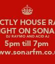 STRICTLY HOUSE RADIO TONIGHT ON SONAR FM DJ RAYMO AND ACID AJ 5pm till 7pm  www.sonarfm.co.uk - Personalised Poster large