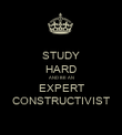STUDY HARD AND BE AN EXPERT CONSTRUCTIVIST - Personalised Poster large