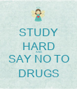 STUDY HARD AND SAY NO TO DRUGS - Personalised Poster large