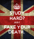 STUDY HARD? JUST FAKE YOUR DEATH.  - Personalised Poster large