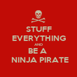STUFF EVERYTHING AND BE A   NINJA PIRATE - Personalised Poster large