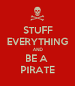 STUFF EVERYTHING AND BE A  PIRATE - Personalised Poster large