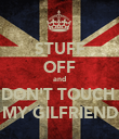 STUFF OFF and DON'T TOUCH  MY GILFRIEND - Personalised Poster large