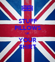 STUFF PILLOWS UP  YOUR SHIRT - Personalised Poster large