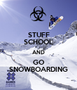 STUFF SCHOOL AND GO SNOWBOARDING - Personalised Poster large
