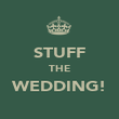 STUFF THE WEDDING!  - Personalised Poster large