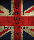 Suck it  Up And Face Your  Fears  - Personalised Poster small