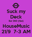 Suck my Deck Bar 360 (Han) HouseMusic 21/9  7-3 AM - Personalised Poster large