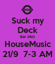 Suck my Deck Bar 360 HouseMusic 21/9  7-3 AM - Personalised Poster large