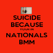 SUICIDE BECAUSE YOUR IN NATIONALS BMM - Personalised Poster large