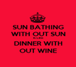 SUN BATHING WITH OUT SUN IS LIKE DINNER WITH OUT WINE - Personalised Poster large