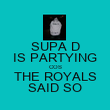 SUPA D IS PARTYING COS THE ROYALS SAID SO - Personalised Poster large