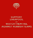 SUPPORT LIVERPOOL AND WATCH THEM FAIL AGAINST RUBBISH TEAMS - Personalised Poster large