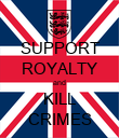 SUPPORT ROYALTY and KILL CRIMES - Personalised Poster large