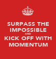 SURPASS THE IMPOSSIBLE AND KICK OFF WITH MOMENTUM - Personalised Poster large