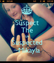 Suspect The Un Suspected ~Mikayla - Personalised Poster large