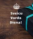 Sveicu Varda  Diena!    - Personalised Poster large