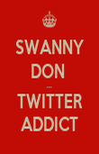 SWANNY DON  ... TWITTER ADDICT - Personalised Poster large