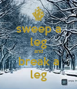 sweep a leg and break a leg - Personalised Poster large