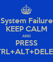 System Failure KEEP CALM AND PRESS CTRL+ALT+DELETE - Personalised Poster large