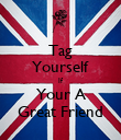 Tag Yourself If Your A Great Friend - Personalised Poster large
