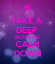 TAKE A  DEEP  BREATH AND  CALM DOWN - Personalised Poster large