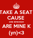 TAKE A SEAT  CAUSE  one direction ARE MINE K (yn)<3 - Personalised Poster large