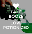 TAKE BOOZE GET LOVE POTIONIZED - Personalised Poster large