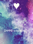 TAKE BREATH AND SAY DAMMEI is the BEAUTY  - Personalised Poster large