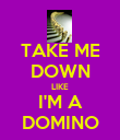 TAKE ME DOWN LIKE I'M A DOMINO - Personalised Poster small
