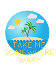 TAKE ME SOMEWHERE  WARM - Personalised Poster large