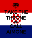 TAKE THE THRONE AND CALL AIMONE - Personalised Poster large