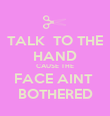 TALK  TO THE HAND CAUSE THE FACE AINT  BOTHERED - Personalised Poster large