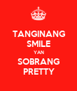 TANGINANG SMILE YAN SOBRANG PRETTY - Personalised Poster large